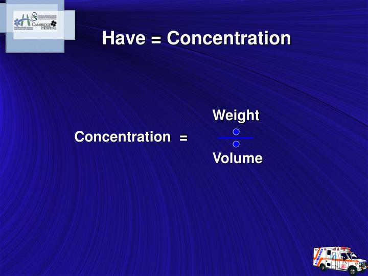 Have = Concentration