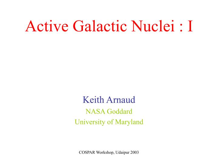 Active Galactic Nuclei : I