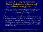 scenario 2 incomplete transaction closing out between the booking and forward delivery date