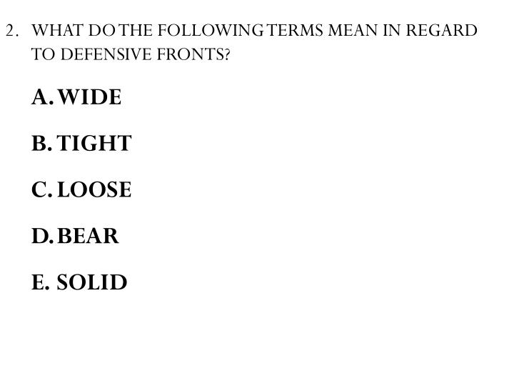 WHAT DO THE FOLLOWING TERMS MEAN IN REGARD TO DEFENSIVE FRONTS?