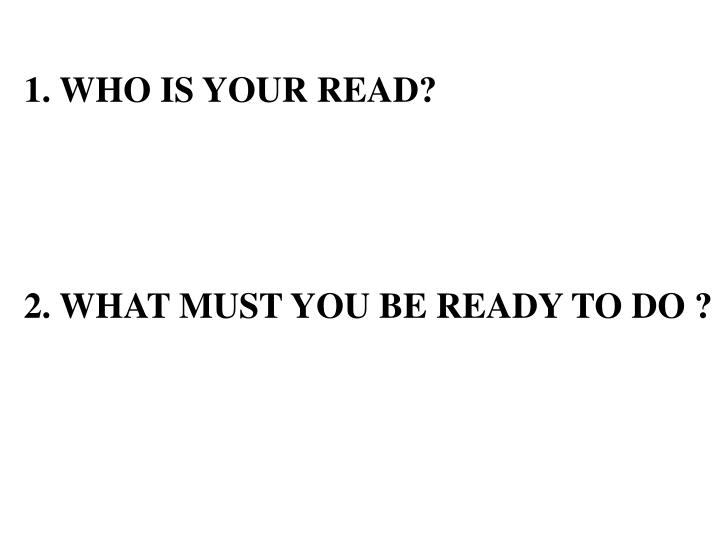 1. WHO IS YOUR READ?
