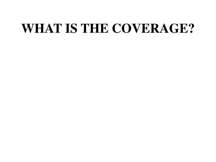 WHAT IS THE COVERAGE?