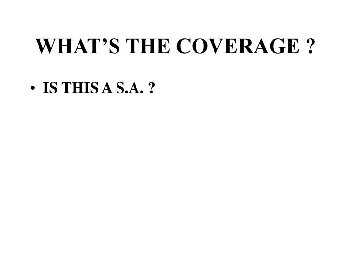 WHAT'S THE COVERAGE ?