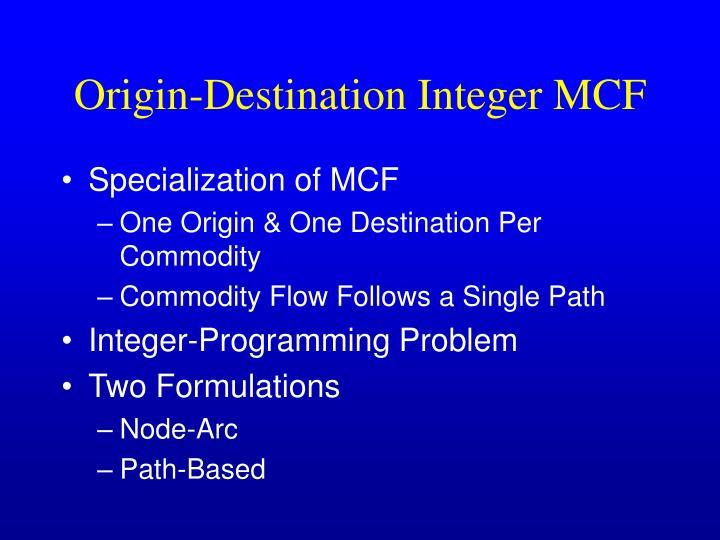 Origin-Destination Integer MCF