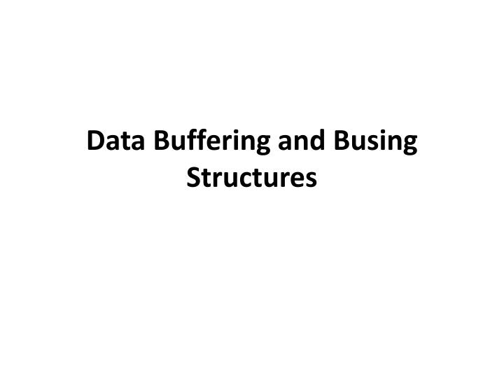 Data Buffering and Busing Structures