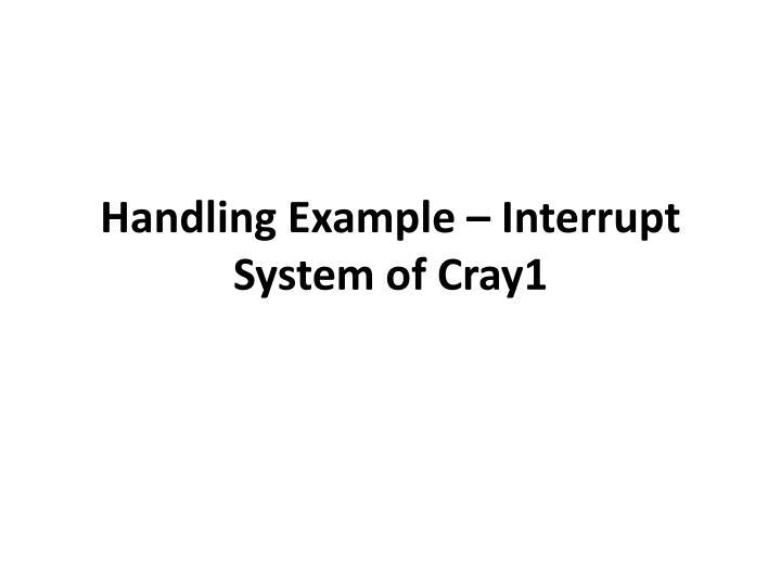 Handling Example – Interrupt System of Cray1