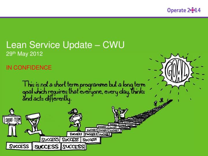 lean service update cwu 29 th may 2012 in confidence