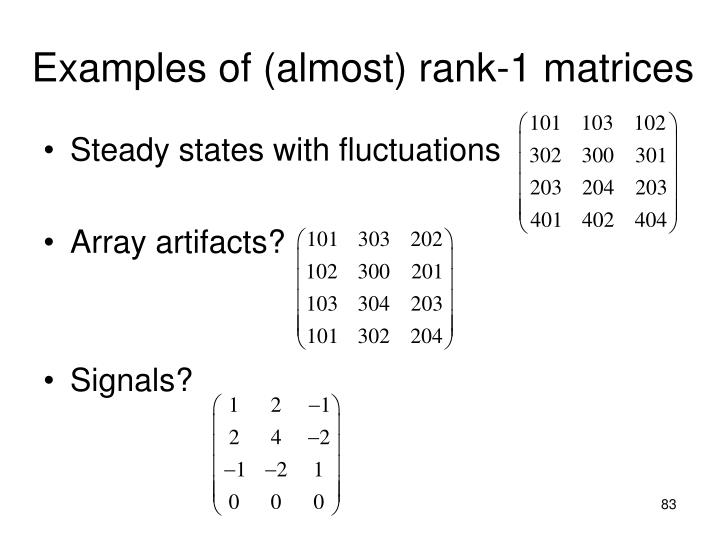 Examples of (almost) rank-1 matrices