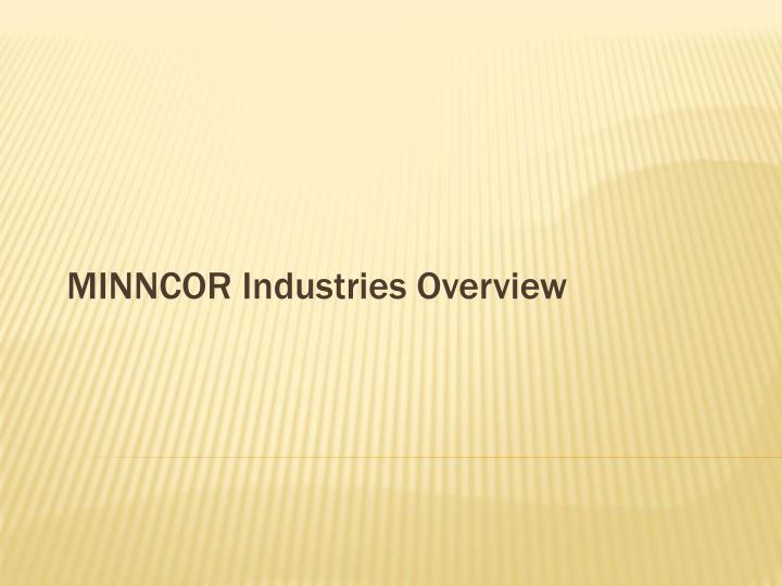 MINNCOR Industries Overview