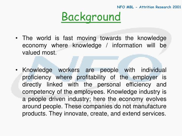 The world is fast moving towards the knowledge economy where knowledge / information will be valued most.
