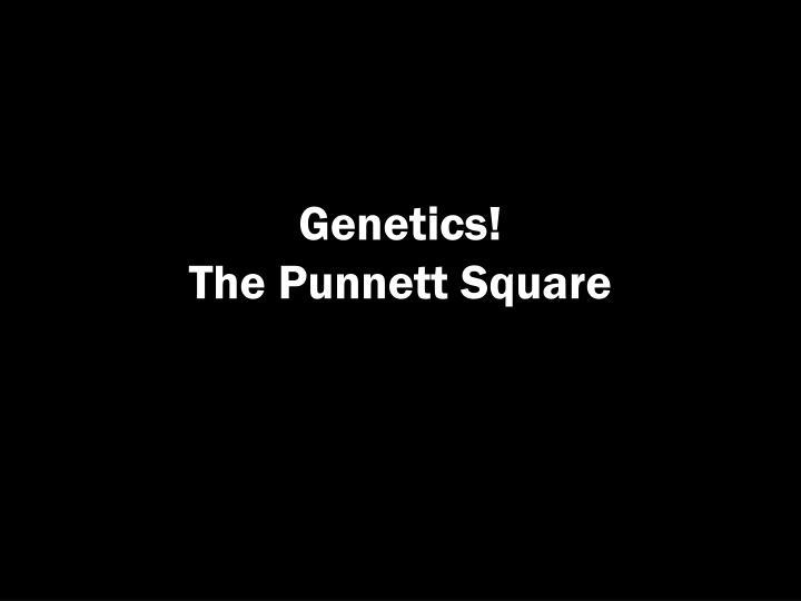 Genetics!