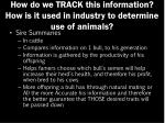 how do we track this information how is it used in industry to determine use of animals