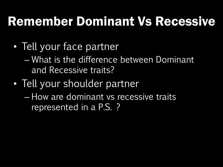 Remember Dominant Vs Recessive