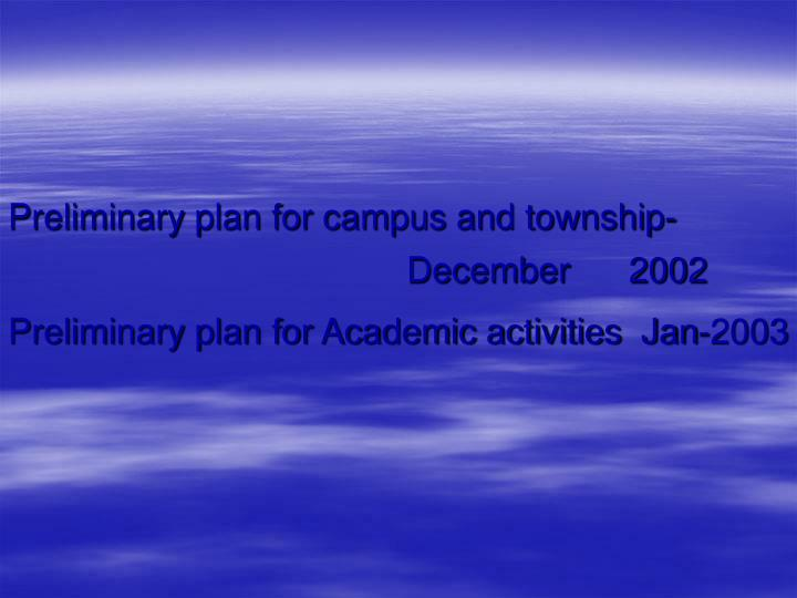 Preliminary plan for campus and township-December      2002