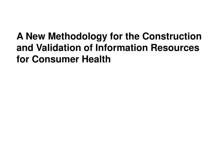 A New Methodology for the Construction and Validation of Information Resources for Consumer Health