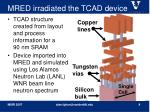 mred irradiated the tcad device