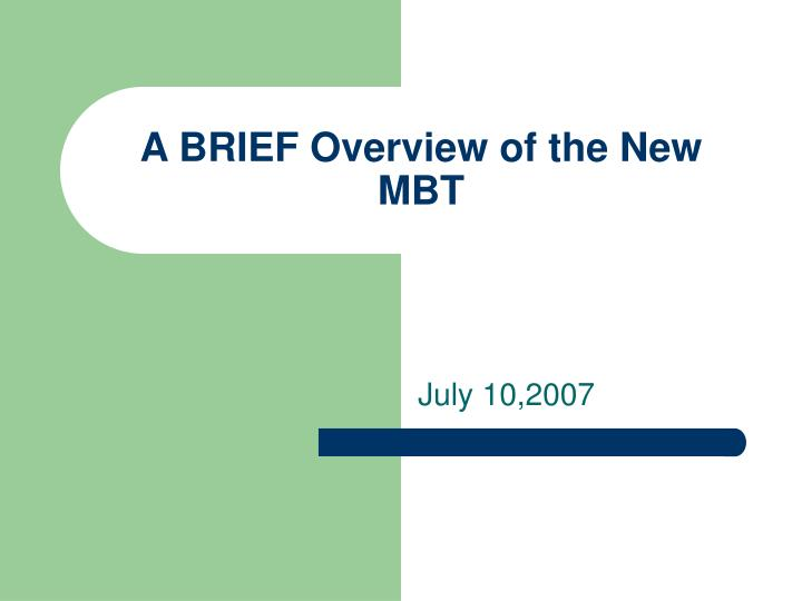A BRIEF Overview of the New MBT