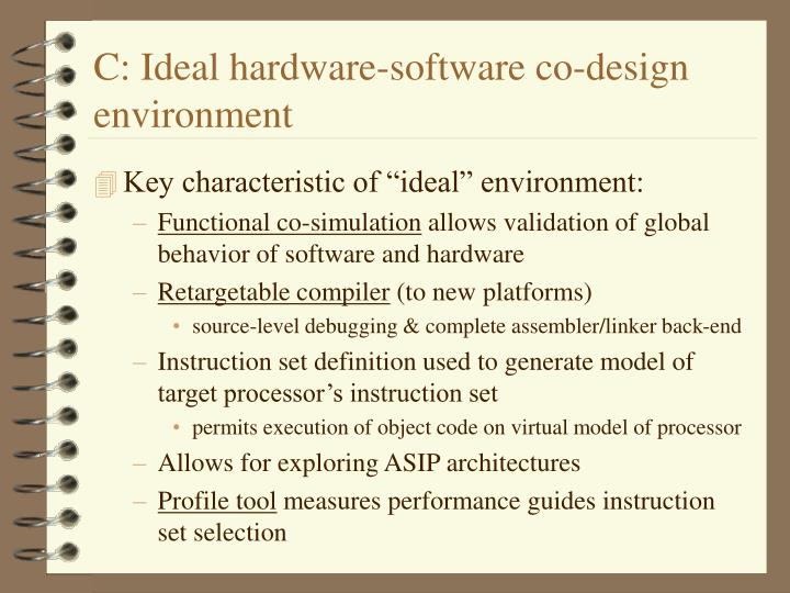 C: Ideal hardware-software co-design environment
