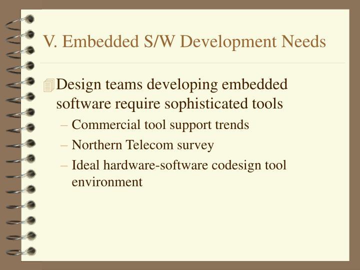 V. Embedded S/W Development Needs