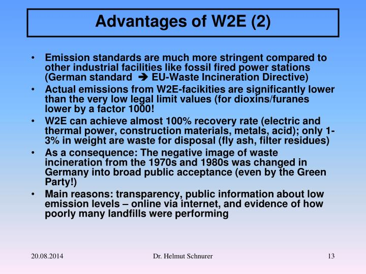 Emission standards are much more stringent compared to other industrial facilities like fossil fired power stations (German standard