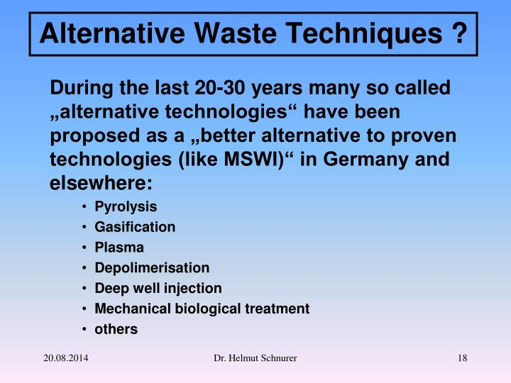 """During the last 20-30 years many so called """"alternative technologies"""" have been proposed as a """"better alternative to proven technologies (like MSWI)"""" in Germany and elsewhere:"""