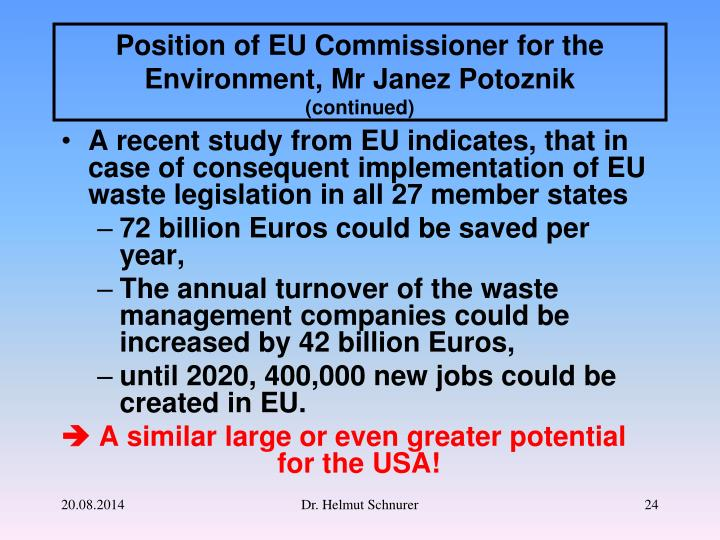 A recent study from EU indicates, that in case of consequent implementation of EU waste legislation in all 27 member states