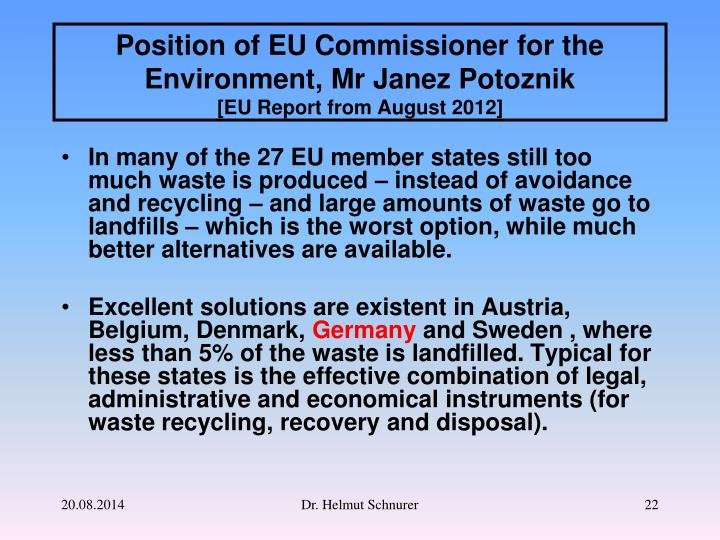 In many of the 27 EU member states still too much waste is produced – instead of avoidance and recycling – and large amounts of waste go to landfills – which is the worst option, while much better alternatives are available.