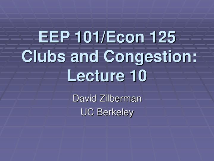 eep 101 econ 125 clubs and congestion lecture 10