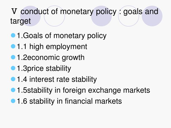 Ⅴ conduct of monetary policy : goals and target