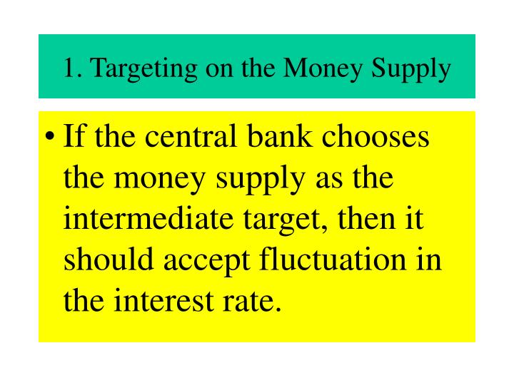 1. Targeting on the Money Supply