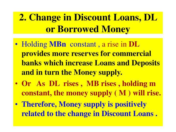 2. Change in Discount Loans, DL or Borrowed Money