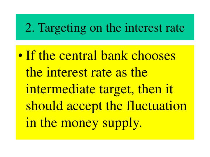 2. Targeting on the interest rate