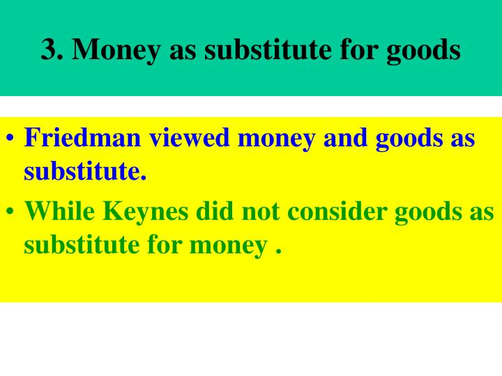 3. Money as substitute for goods