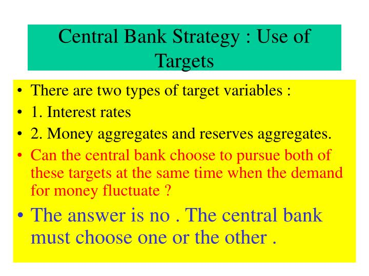 Central Bank Strategy : Use of Targets