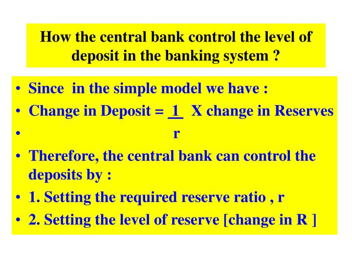 How the central bank control the level of deposit in the banking system ?