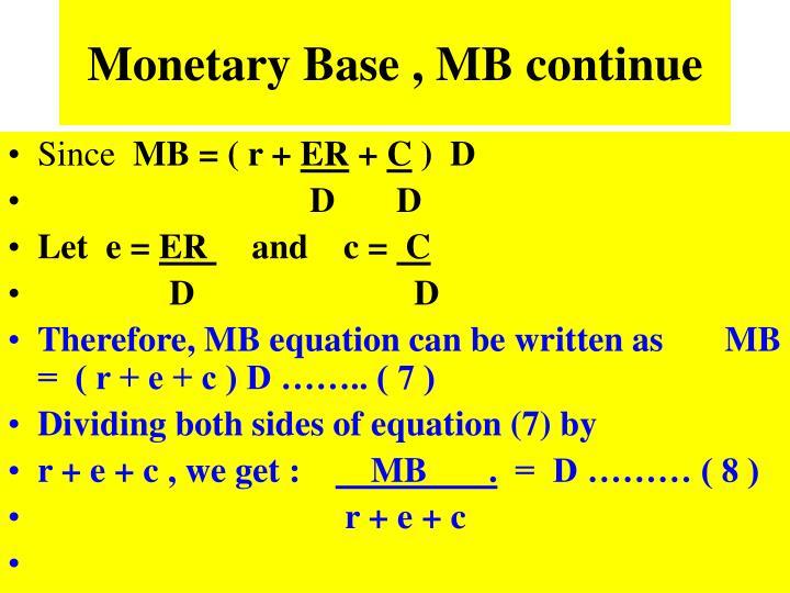Monetary Base , MB continue
