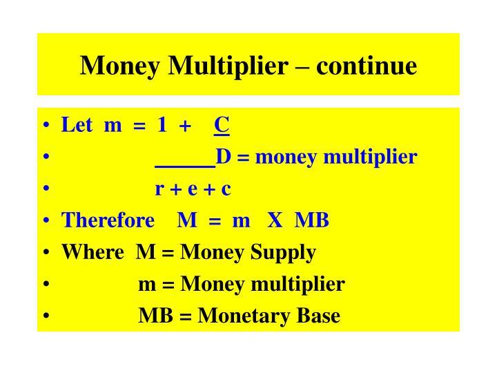 Money Multiplier – continue