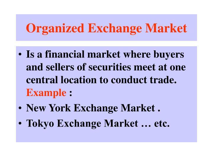Organized Exchange Market