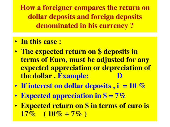 How a foreigner compares the return on dollar deposits and foreign deposits denominated in his currency ?