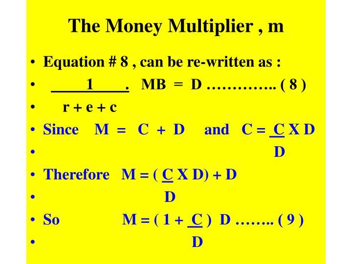 The Money Multiplier , m