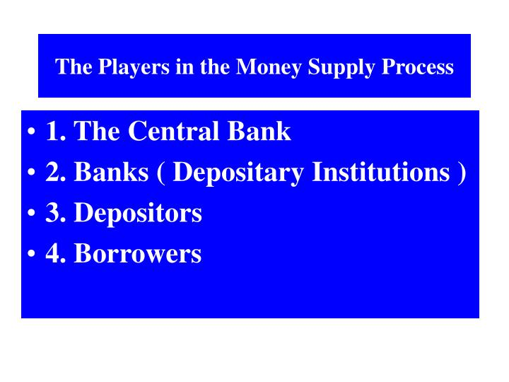 The Players in the Money Supply Process
