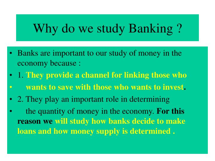 Why do we study Banking ?