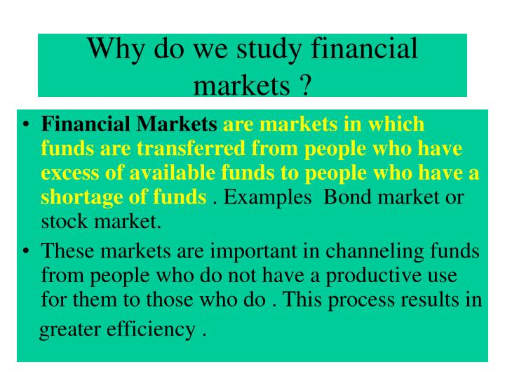 Why do we study financial markets ?