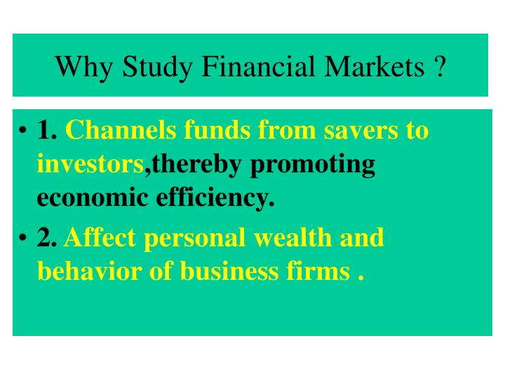 Why Study Financial Markets ?