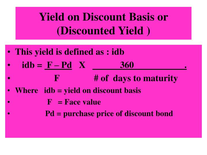 Yield on Discount Basis or (Discounted Yield )