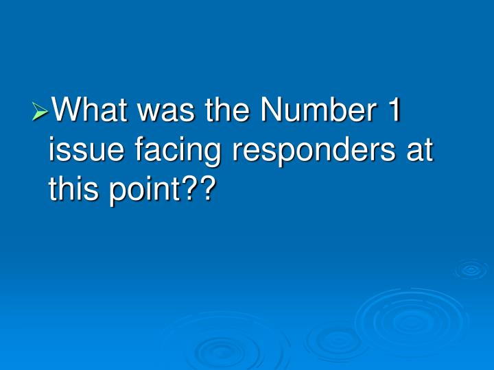 What was the Number 1 issue facing responders at this point??