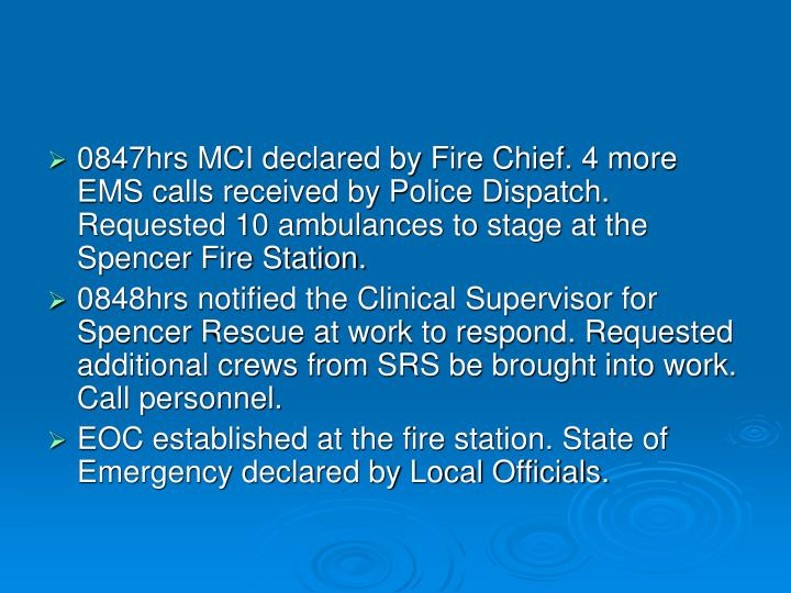 0847hrs MCI declared by Fire Chief. 4 more EMS calls received by Police Dispatch. Requested 10 ambulances to stage at the Spencer Fire Station.