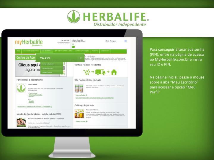 Para conseguir alterar sua senha (PIN), entre na página de acesso ao MyHerbalife.com.br e insira seu ID e PIN.