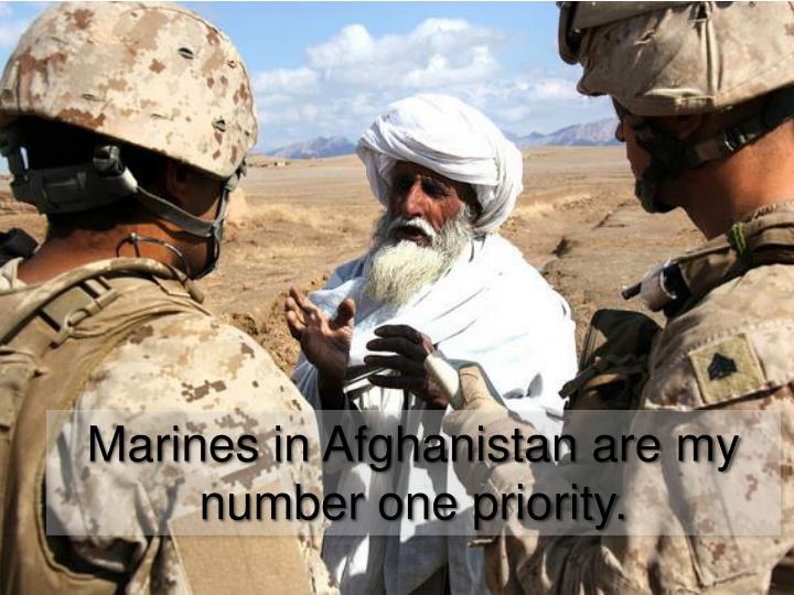 Marines in Afghanistan are my number one priority.