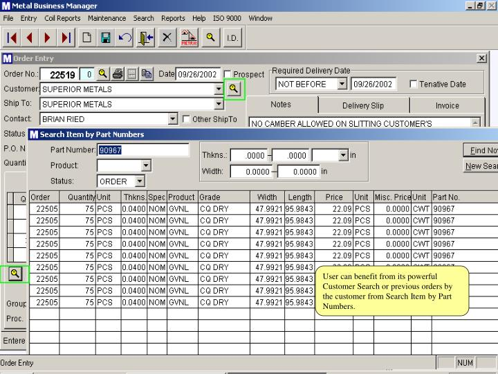 User can benefit from its powerful Customer Search or previous orders by the customer from Search Item by Part Numbers.